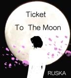 Ticket To The Moon    RUSKA